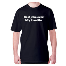 Load image into Gallery viewer, Best joke ever My love life - men's premium t-shirt - Black / S - Graphic Gear