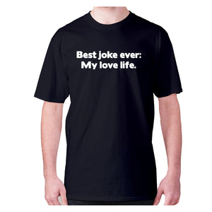 Best joke ever My love life - men's premium t-shirt - Black / S - Graphic Gear