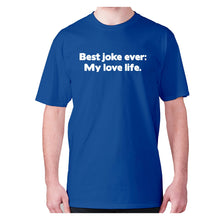 Load image into Gallery viewer, Best joke ever My love life - men's premium t-shirt - Blue / S - Graphic Gear
