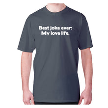 Load image into Gallery viewer, Best joke ever My love life - men's premium t-shirt - Charcoal / S - Graphic Gear