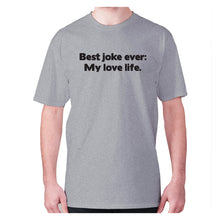 Load image into Gallery viewer, Best joke ever My love life - men's premium t-shirt - Grey / S - Graphic Gear