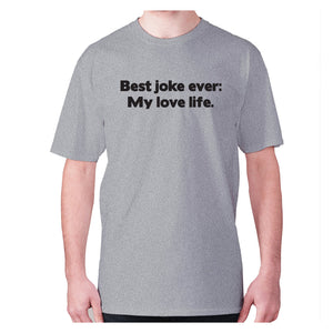Best joke ever My love life - men's premium t-shirt - Grey / S - Graphic Gear