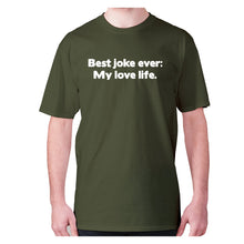 Load image into Gallery viewer, Best joke ever My love life - men's premium t-shirt - Military Green / S - Graphic Gear
