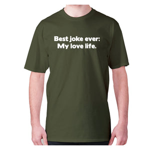 Best joke ever My love life - men's premium t-shirt - Military Green / S - Graphic Gear