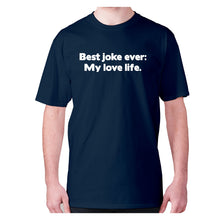 Load image into Gallery viewer, Best joke ever My love life - men's premium t-shirt - Navy / S - Graphic Gear