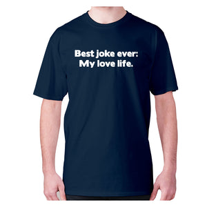 Best joke ever My love life - men's premium t-shirt - Navy / S - Graphic Gear