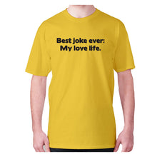 Load image into Gallery viewer, Best joke ever My love life - men's premium t-shirt - Yellow / S - Graphic Gear