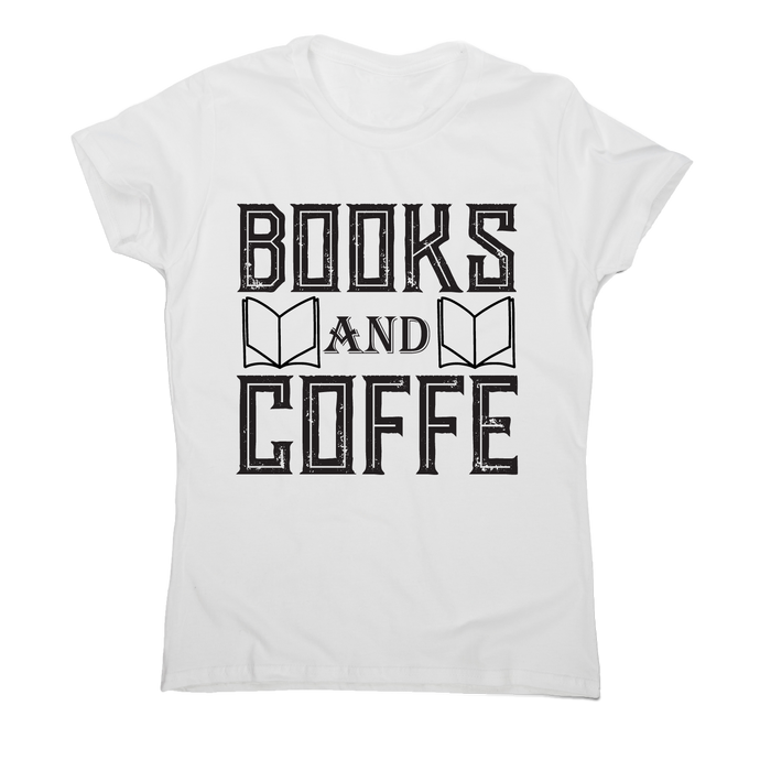 Books and coffee awesome slogan t-shirt women's - Graphic Gear