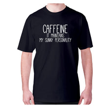 Load image into Gallery viewer, Caffeine it maintains my sunny personality - men's premium t-shirt - Black / S - Graphic Gear