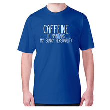 Load image into Gallery viewer, Caffeine it maintains my sunny personality - men's premium t-shirt - Blue / S - Graphic Gear