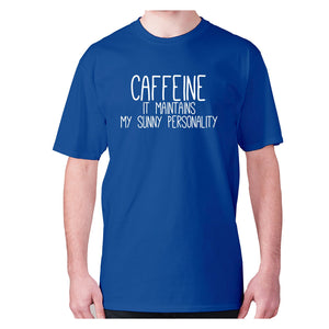 Caffeine it maintains my sunny personality - men's premium t-shirt - Blue / S - Graphic Gear