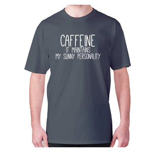 Caffeine it maintains my sunny personality - men's premium t-shirt - Charcoal / S - Graphic Gear