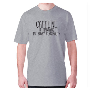 Caffeine it maintains my sunny personality - men's premium t-shirt - Grey / S - Graphic Gear