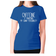 Load image into Gallery viewer, Caffeine it maintains my sunny personality - women's premium t-shirt - Graphic Gear