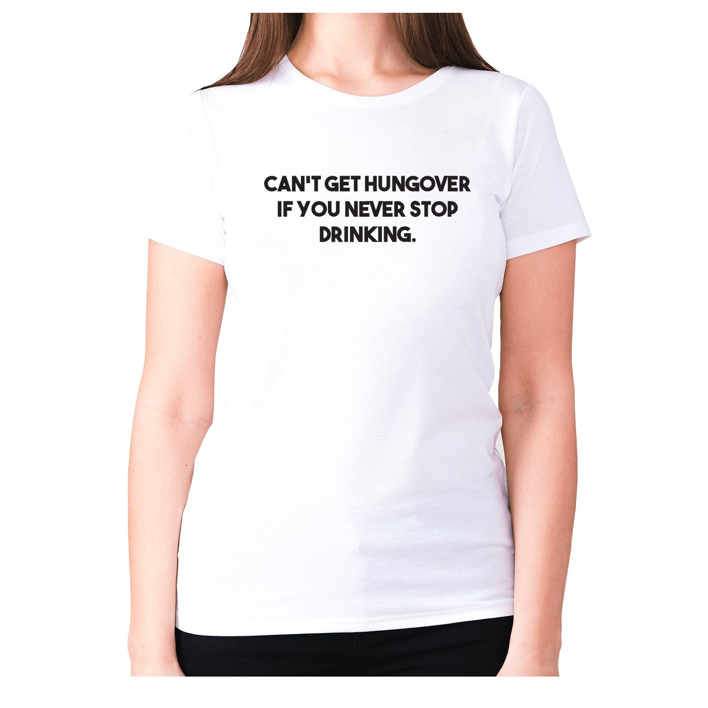 Can't get hungover if you never stop drinking - women's premium t-shirt - White / S - Graphic Gear
