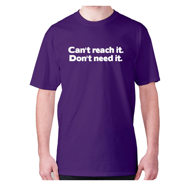 Can't reach it. Don't need it - men's premium t-shirt - Graphic Gear
