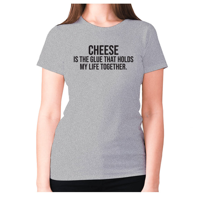 Cheese is the glue that holds my life together - women's premium t-shirt - Graphic Gear
