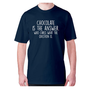 Chocolate is the answer who cares what the question is - men's premium t-shirt - Graphic Gear
