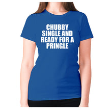 Load image into Gallery viewer, Chubby single and ready for a pringle - women's premium t-shirt - Blue / S - Graphic Gear