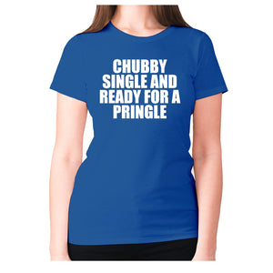 Chubby single and ready for a pringle - women's premium t-shirt - Blue / S - Graphic Gear