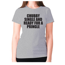 Load image into Gallery viewer, Chubby single and ready for a pringle - women's premium t-shirt - Grey / S - Graphic Gear