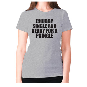 Chubby single and ready for a pringle - women's premium t-shirt - Grey / S - Graphic Gear