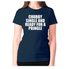 Load image into Gallery viewer, Chubby single and ready for a pringle - women's premium t-shirt - Navy / S - Graphic Gear
