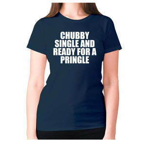 Chubby single and ready for a pringle - women's premium t-shirt - Navy / S - Graphic Gear