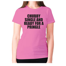 Load image into Gallery viewer, Chubby single and ready for a pringle - women's premium t-shirt - Pink / S - Graphic Gear