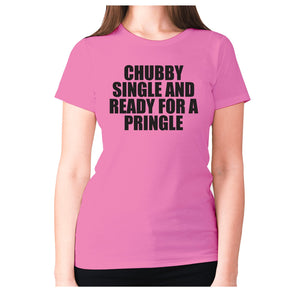 Chubby single and ready for a pringle - women's premium t-shirt - Pink / S - Graphic Gear