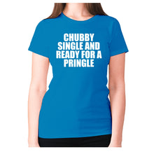 Load image into Gallery viewer, Chubby single and ready for a pringle - women's premium t-shirt - Sapphire / S - Graphic Gear