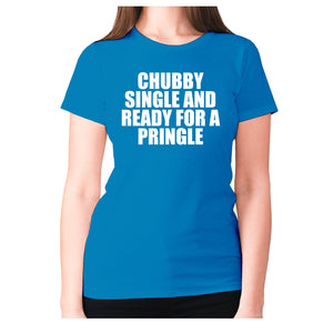 Chubby single and ready for a pringle - women's premium t-shirt - Sapphire / S - Graphic Gear