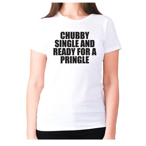 Chubby single and ready for a pringle - women's premium t-shirt - White / S - Graphic Gear