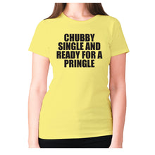 Load image into Gallery viewer, Chubby single and ready for a pringle - women's premium t-shirt - Yellow / S - Graphic Gear