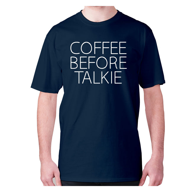 Coffee before talkie - men's premium t-shirt - Graphic Gear