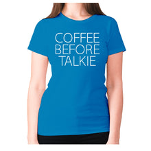 Load image into Gallery viewer, Coffee before talkie - women's premium t-shirt - Graphic Gear