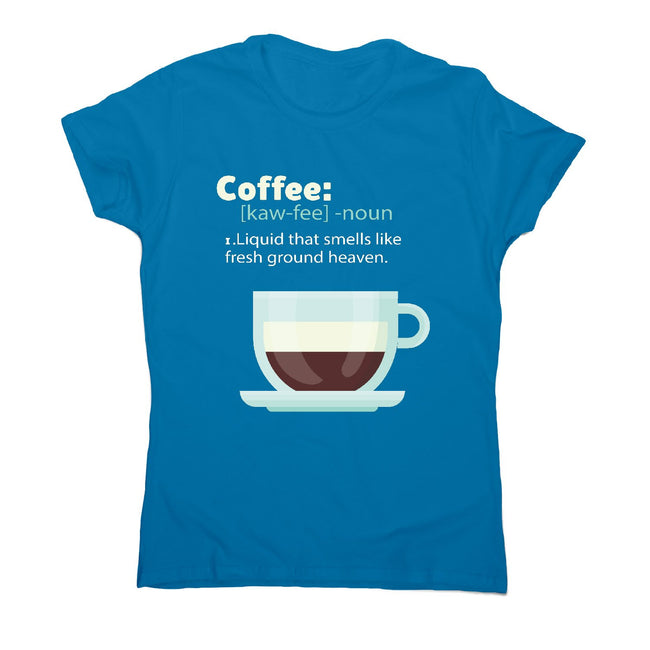 Coffee definition - women's funny premium t-shirt - Graphic Gear