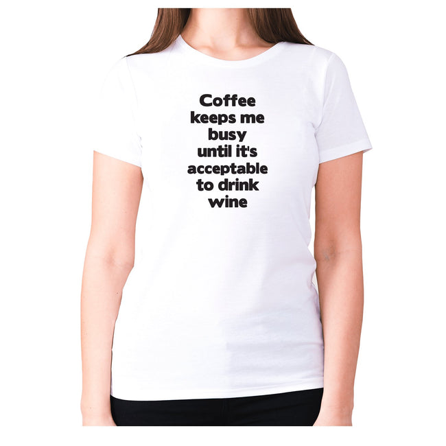 Coffee keeps me busy until it's acceptable to drink wine - women's premium t-shirt - Graphic Gear