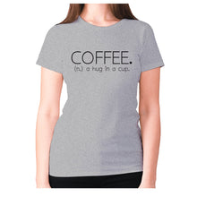 Load image into Gallery viewer, Coffee. (n.) a hug in a cup - women's premium t-shirt - Grey / S - Graphic Gear