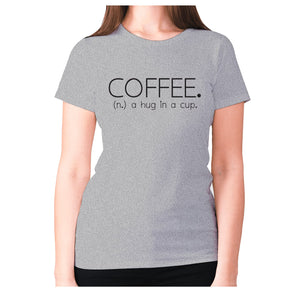 Coffee. (n.) a hug in a cup - women's premium t-shirt - Grey / S - Graphic Gear