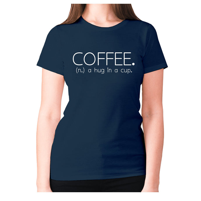 Coffee. (n.) a hug in a cup - women's premium t-shirt - Graphic Gear