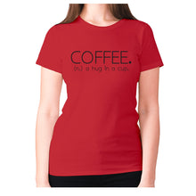 Load image into Gallery viewer, Coffee. (n.) a hug in a cup - women's premium t-shirt - Red / S - Graphic Gear