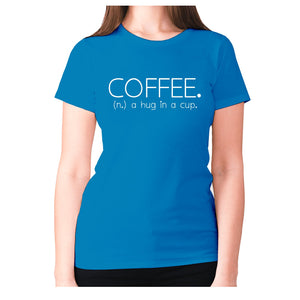 Coffee. (n.) a hug in a cup - women's premium t-shirt - Sapphire / S - Graphic Gear