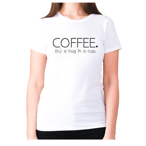 Coffee. (n.) a hug in a cup - women's premium t-shirt - White / S - Graphic Gear