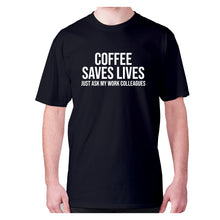 Load image into Gallery viewer, Coffee saves lives  just ask my work colleagues - men's premium t-shirt - Black / S - Graphic Gear