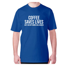 Load image into Gallery viewer, Coffee saves lives  just ask my work colleagues - men's premium t-shirt - Blue / S - Graphic Gear
