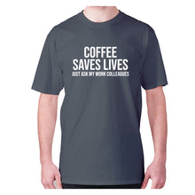 Load image into Gallery viewer, Coffee saves lives  just ask my work colleagues - men's premium t-shirt - Charcoal / S - Graphic Gear