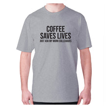 Load image into Gallery viewer, Coffee saves lives  just ask my work colleagues - men's premium t-shirt - Grey / S - Graphic Gear