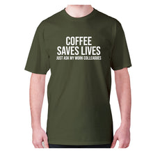 Load image into Gallery viewer, Coffee saves lives  just ask my work colleagues - men's premium t-shirt - Military Green / S - Graphic Gear