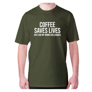 Coffee saves lives  just ask my work colleagues - men's premium t-shirt - Military Green / S - Graphic Gear